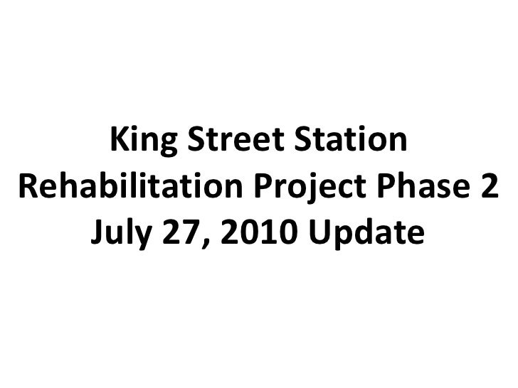 King Street Station Rehabilitation Project Phase 2<br />July 27, 2010 Update<br />
