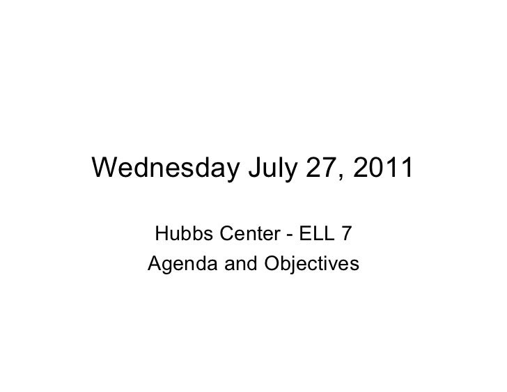 Wednesday July 27, 2011   Hubbs Center - ELL 7   Agenda and Objectives