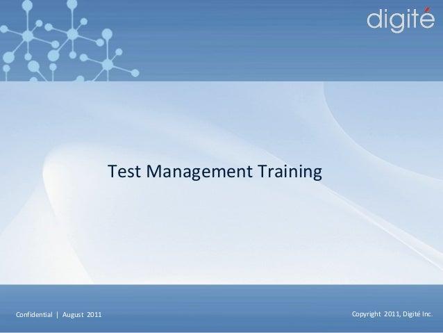 Digité Enterprise Confidential | August 2011 Copyright 2011, Digité Inc. Test Management Training