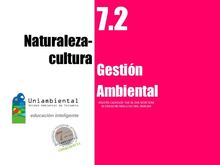 7.2Naturaleza-    cultura              Gestión              Ambiental              REGISTRO CALIFICADO 1568 DE 2009 SECRET...