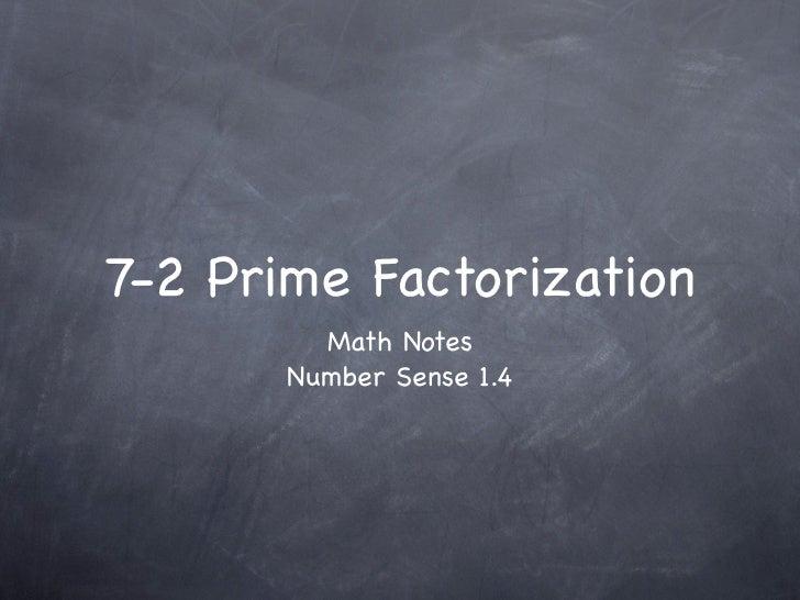 7-2 Prime Factorization         Math Notes       Number Sense 1.4