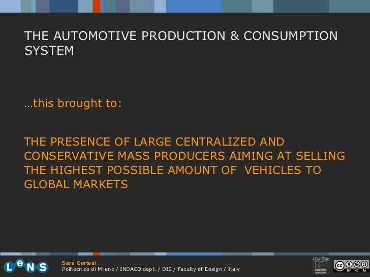 THE AUTOMOTIVE PRODUCTION & CONSUMPTION SYSTEM … this brought to: THE PRESENCE OF LARGE CENTRALIZED AND CONSERVATIVE MASS ...