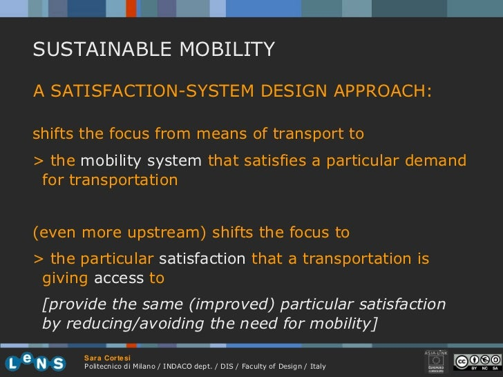 A SATISFACTION-SYSTEM DESIGN APPROACH:  SUSTAINABLE MOBILITY shifts the focus from means of transport to > the  mobility s...