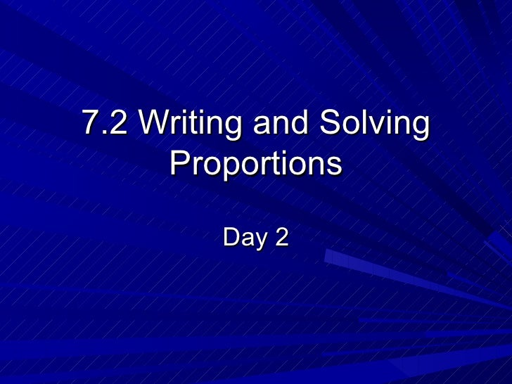 7.2 Writing and Solving Proportions Day 2