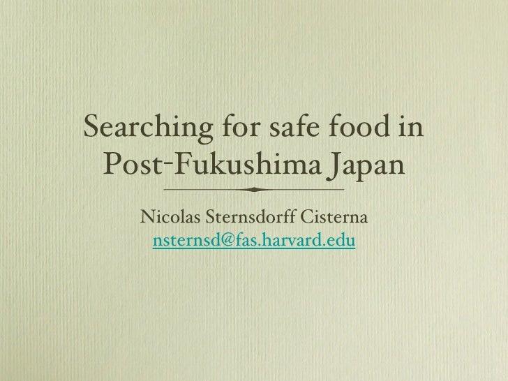 Searching for safe food in Post-Fukushima Japan    Nicolas Sternsdorff Cisterna     nsternsd@fas.harvard.edu