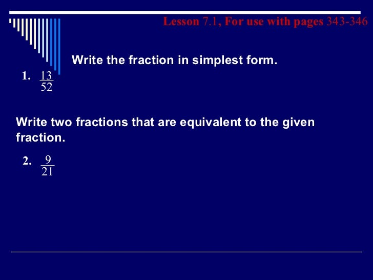Lesson  7.1 , For use with pages  343-346 Write the fraction in simplest form. Write two fractions that are equivalent to ...