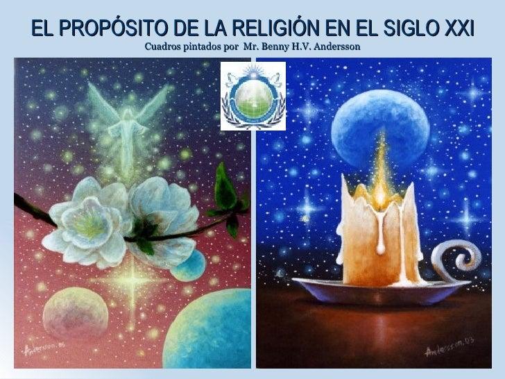 EL PROPÓSITO DE LA RELIGIÓN EN EL SIGLO XXI Cuadros pintados por  Mr. Benny H.V. Andersson