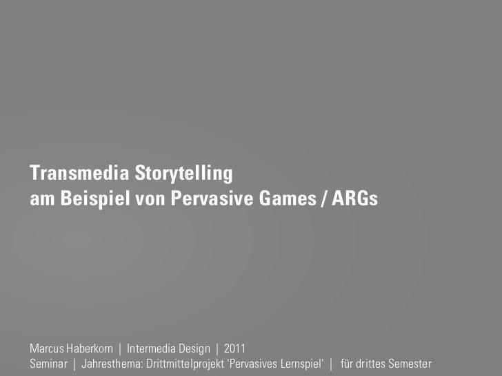 Transmedia Storytellingam Beispiel von Pervasive Games / ARGsMarcus Haberkorn | IntermediaMarcus Haberkorn                ...