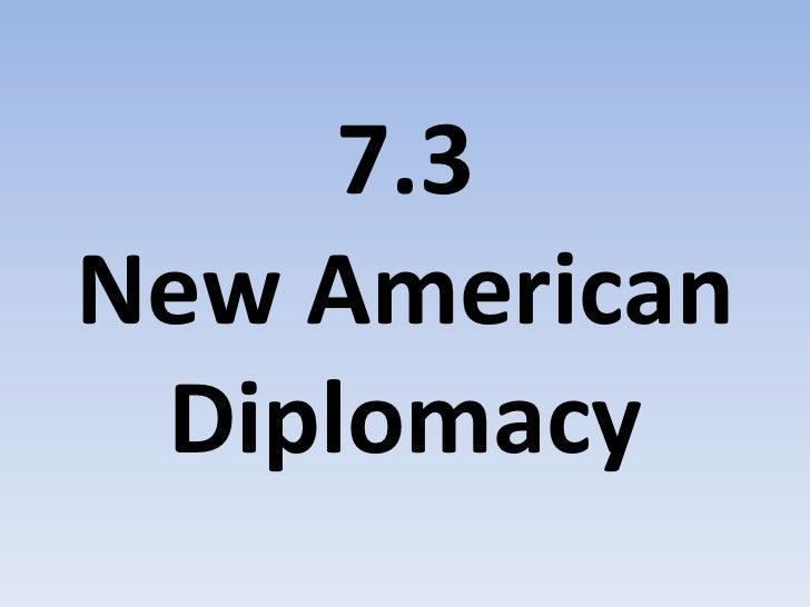 7.3 New American Diplomacy<br />