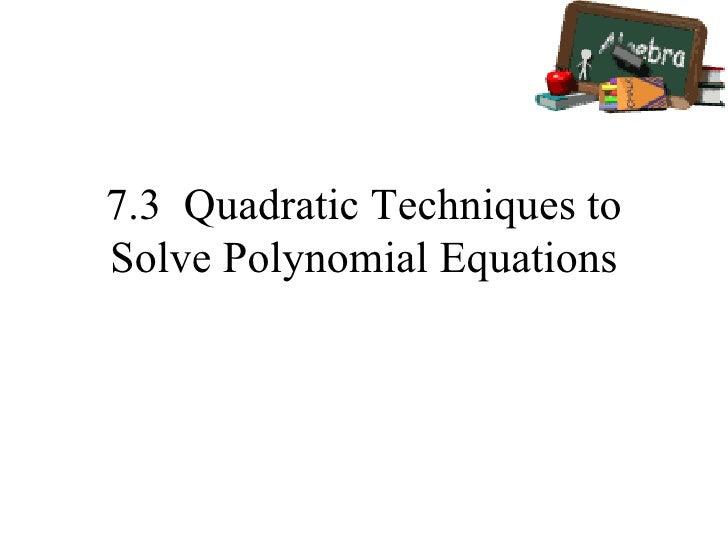 7.3  Quadratic Techniques to Solve Polynomial Equations