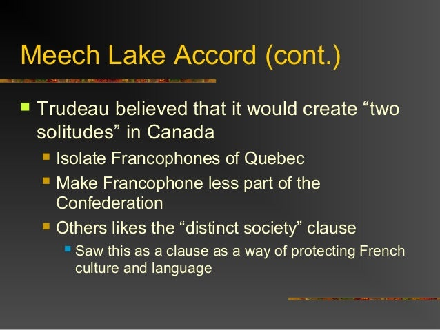 an analysis of the meech lake accord in quebec canada In june 1987, a draft of the meech lake accord had clearly stated that any  interpretation of the canadian constitution must recognize that quebec forms a.