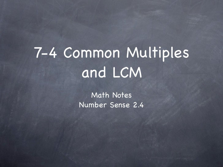 7-4 Common Multiples      and LCM       Math Notes     Number Sense 2.4