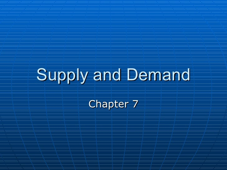 Supply and Demand     Chapter 7