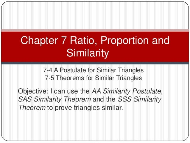 7-4 A Postulate for Similar Triangles 7-5 Theorems for Similar Triangles Chapter 7 Ratio, Proportion and Similarity Object...