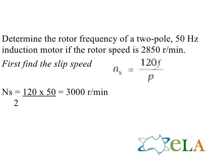 Determine the rotor frequency of a two-pole, 50 Hz induction motor if the rotor speed is 2850 r/min. First find the slip s...