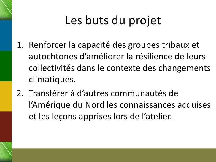 Les buts du projet1. Renforcer la capacité des groupes tribaux et   autochtones d'améliorer la résilience de leurs   colle...