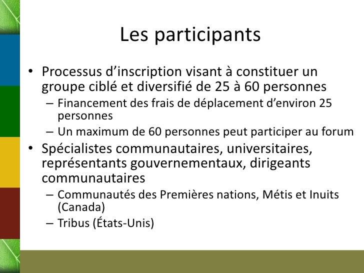 Les participants• Processus d'inscription visant à constituer un  groupe ciblé et diversifié de 25 à 60 personnes  – Finan...