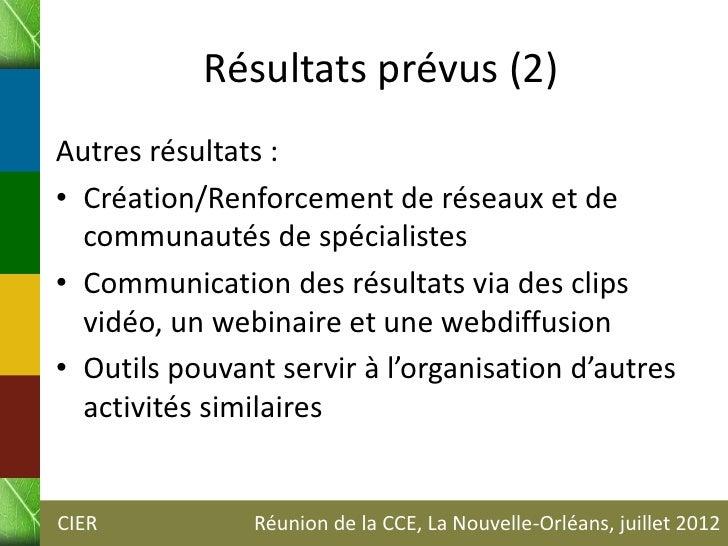 Résultats prévus (2)Autres résultats :• Création/Renforcement de réseaux et de  communautés de spécialistes• Communication...