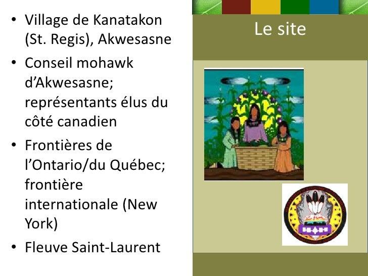 • Village de Kanatakon  (St. Regis), Akwesasne                           Le site• Conseil mohawk  d'Akwesasne;  représenta...