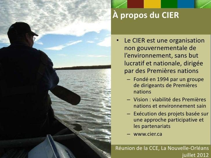 À propos du CIER• Le CIER est une organisation  non gouvernementale de  l'environnement, sans but  lucratif et nationale, ...