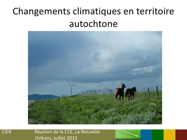 Changements climatiques en territoire                  autochtoneCIER        Réunion de la CCE, La Nouvelle-            Or...
