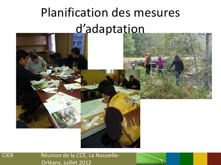 Planification des mesures              d'adaptationCIER   Réunion de la CCE, La Nouvelle-       Orléans, juillet 2012