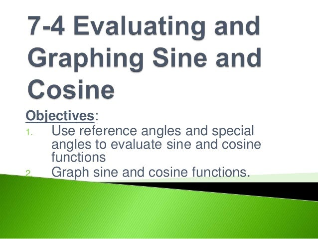 Evaluating Sine Cosine And Tangent Of Pi2: 7 4 Evaluating And Graphing Sine And Cosine