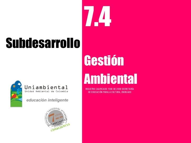 7.4Subdesarrollo                Gestión                Ambiental                REGISTRO CALIFICADO 1568 DE 2009 SECRETARÍ...