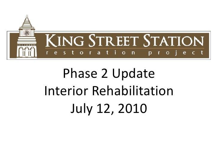 Phase 2 Update<br />Interior Rehabilitation<br />July 12, 2010<br />