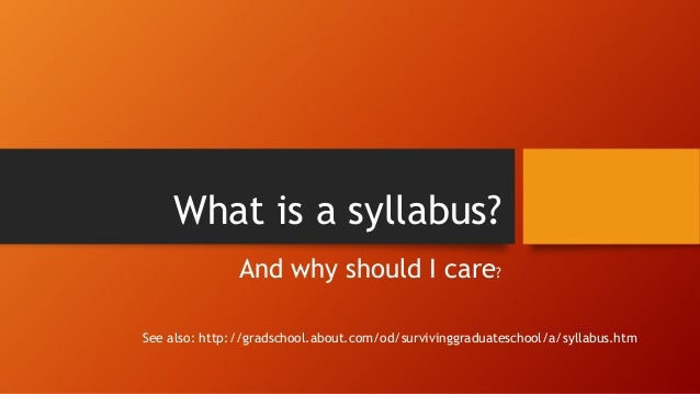 What is a syllabus? And why should I care? See also: http://gradschool.about.com/od/survivinggraduateschool/a/syllabus.htm
