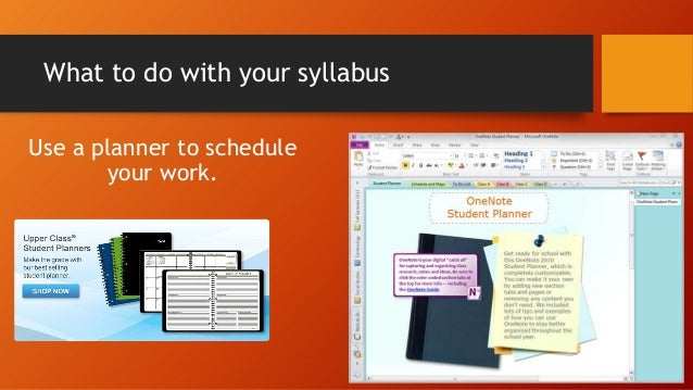 What to do with your syllabus Use a planner to schedule your work.