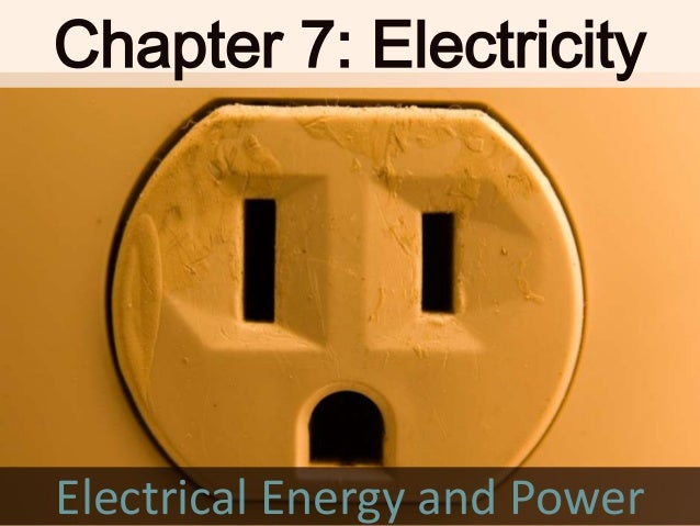 Chapter 7: ElectricityElectrical Energy and Power