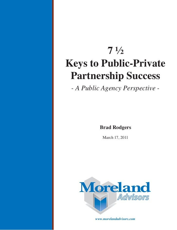 7½Keys to Public-Private Partnership Success - A Public Agency Perspective -           Brad Rodgers             March 17, ...