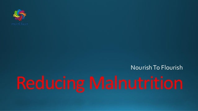 Reducing Malnutrition NourishTo Flourish