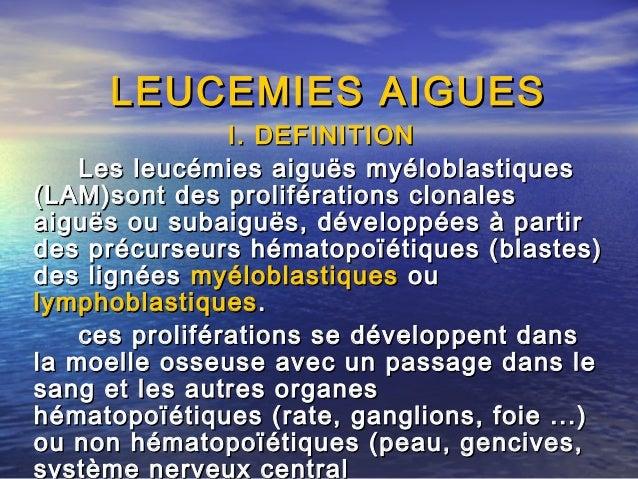 LEUCEMIES AIGUESLEUCEMIES AIGUES I. DEFINITIONI. DEFINITION Les leucémies aiguës myéloblastiquesLes leucémies aiguës myélo...