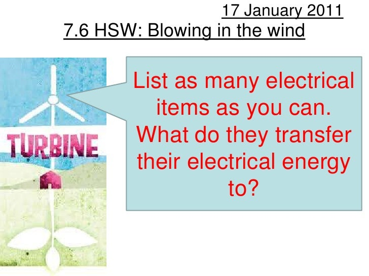 7.6 HSW: Blowing in the wind<br />17 January 2011<br />List as many electrical items as you can.<br />What do they transfe...