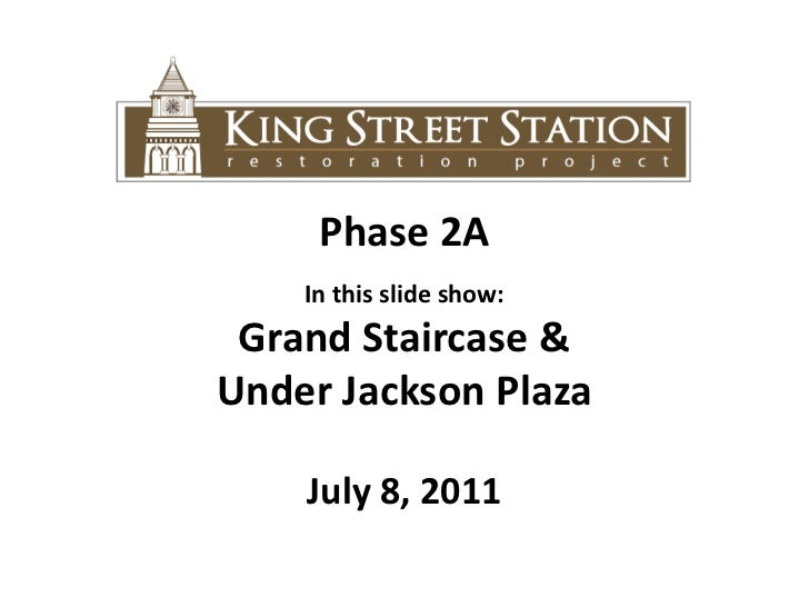 Phase 2A<br />In this slide show: <br />Grand Staircase & <br />Under Jackson Plaza<br />July 8, 2011<br />