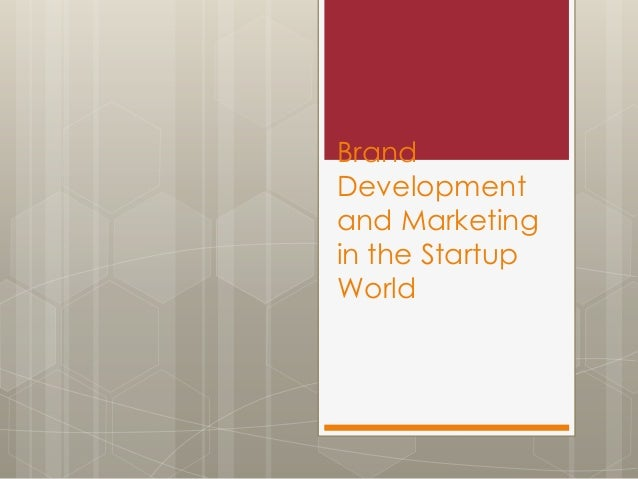 Brand Development and Marketing in the Startup World