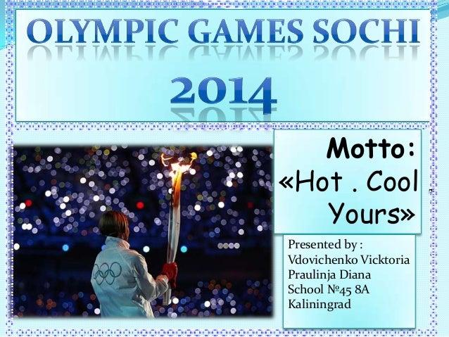 Motto:«Hot . Cool .Yours»Presented by :Vdovichenko VicktoriaPraulinja DianaSchool №45 8AKaliningrad
