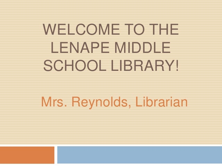 Welcome To The Lenape Middle School Library!<br />Mrs. Reynolds, Librarian<br />