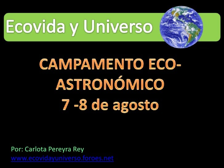 CAMPAMENTO ECO-ASTRONÓMICO<br />7 -8 de agosto<br />Por: Carlota Pereyra Rey<br />www.ecovidayuniverso.foroes.net<br />