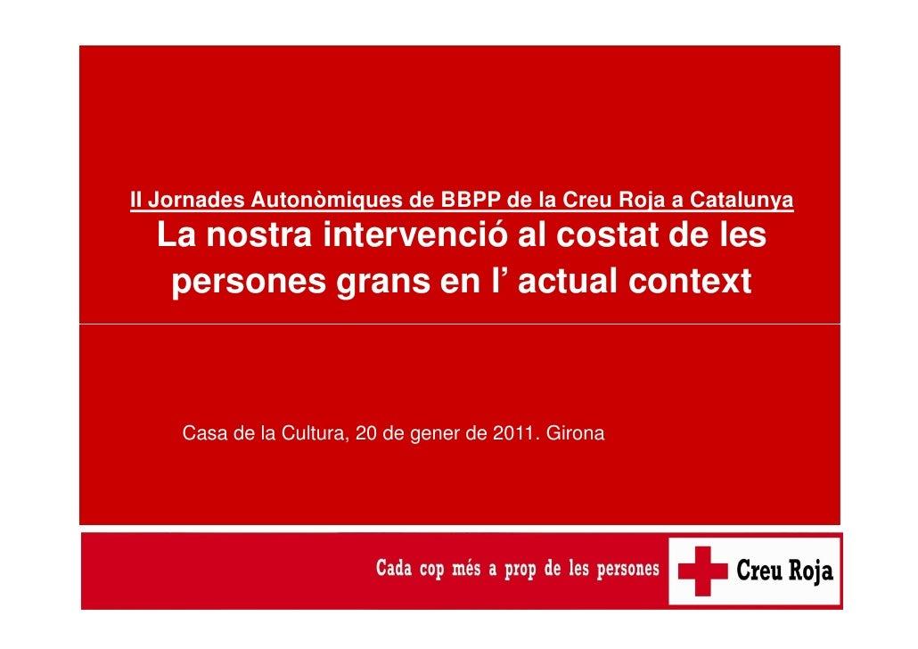 II Jornades Autonòmiques de BBPP de la Creu Roja a Catalunya  La nostra intervenció al costat de les   persones grans en l...