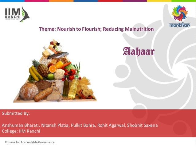 Citizens for Accountable Governance Theme: Nourish to Flourish; Reducing Malnutrition Submitted By: Anshuman Bharati, Nita...