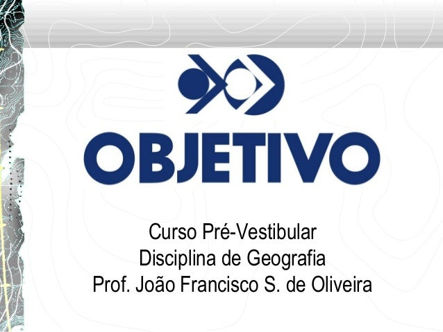 Curso Pré-VestibularDisciplina de GeografiaProf. João Francisco S. de Oliveira