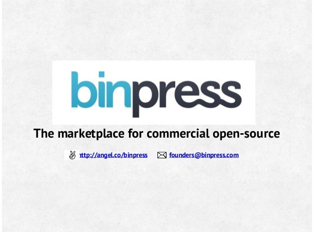 The marketplace for commercial open-source http://angel.co/binpress founders@binpress.com