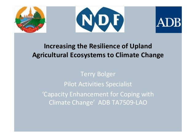 Increasing the Resilience of UplandAgricultural Ecosystems to Climate ChangeTerry BolgerPilot Activities Specialist'Capaci...