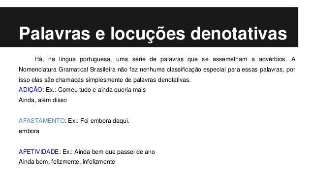 Há, na língua portuguesa, uma série de palavras que se assemelham a advérbios. A Nomenclatura Gramatical Brasileira não fa...