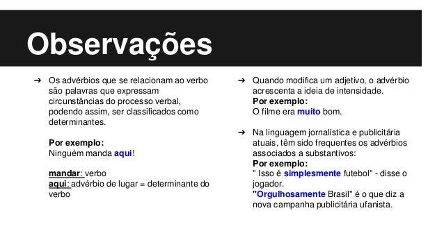 Observações ➔ Os advérbios que se relacionam ao verbo são palavras que expressam circunstâncias do processo verbal, podend...