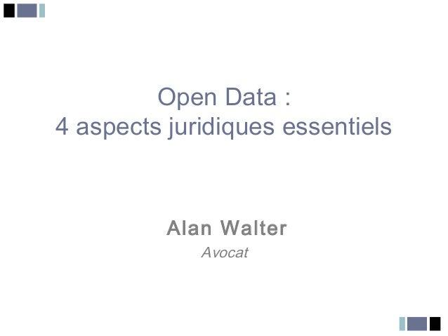 Open Data :4 aspects juridiques essentiels          Alan Walter             Avocat