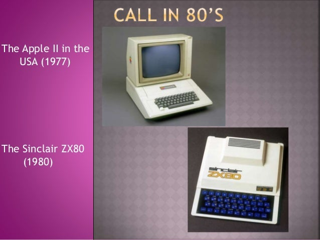 The Apple II in the USA (1977) The Sinclair ZX80 (1980)